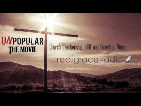 Unpopular The Movie, Church Membership, AHA and American Vision