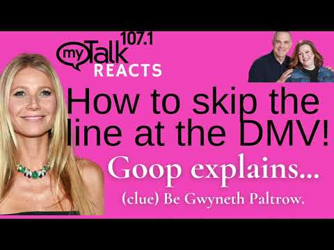#Goop's #GwynethPaltrow Skips the Line at the DMV. Because...she's Gwyneth Paltrow and you're not.