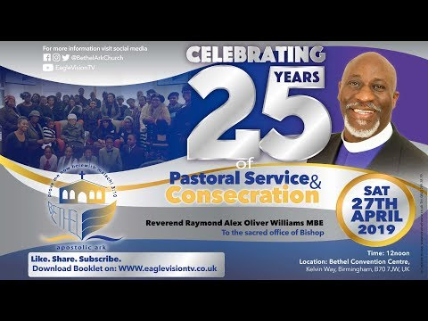 Bethel Apostolic Ark - Celebration Of 25 Years In Pastoral Service & Consecration Service