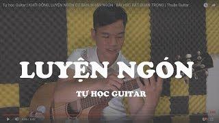 Tự học Guitar | KHỞI ĐỘNG, LUYỆN NGÓN CƠ BẢN, NHẤN NGÓN - BÀI HỌC RẤT QUAN TRỌNG | Thuận Guitar
