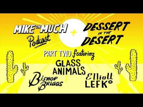 Glass Animals, Elliott Lefko, Bishop Briggs (#61) | Mike on Much Podcast