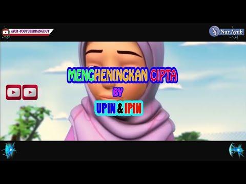 MENGHENINGKAN CIPTA By UPIN & IPIN