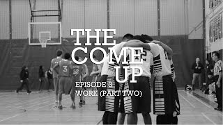 The Come Up: Basketball Documentary - Episode 3 (Part Two)