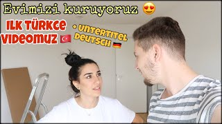 Ilk türkce Videomuz + Untertitel! 🇹🇷🇩🇪 EVIMIZI KURUYORUZ 😍 - Ebru & Tuncay