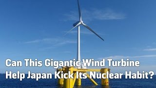Can This Gigantic Wind Turbine Help Japan Kick Its Nuclear Habit?