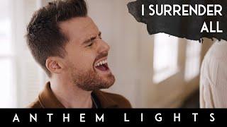 I Surrender All (Acapella) | Anthem Lights Cover