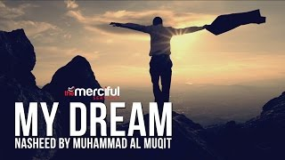 My Dream - Short Nasheed By: Muhammad al Muqit