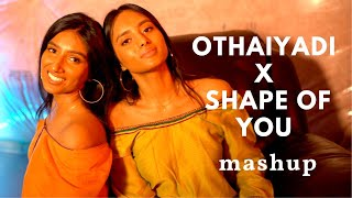 othaiyadi x shape of you mashup cover   one take vid (n X t - sister duo)