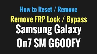 Samsung Galaxy On7 SM G600FY FRP Reset | Bypass Gmail Account | Easy Method