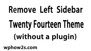 How to Remove Left Sidebar - Twenty Fourteen Theme (without a plugin)