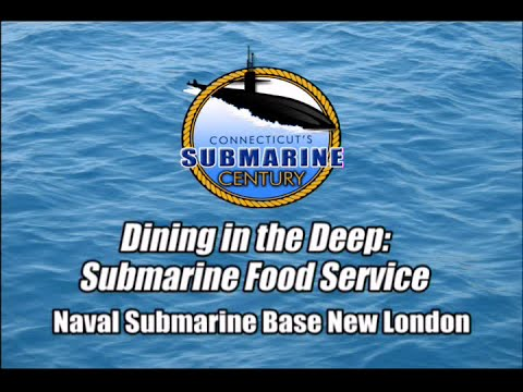 Connecticut's Submarine Century - Dining in the Deep