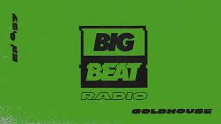 Big Beat Radio: EP #57 - GOLDHOUSE (Mixhouse #1 Mix)