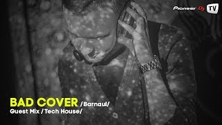 Bad Cover (Barnaul) (Tech House) ► Guest Mix @ Pioneer DJ TV