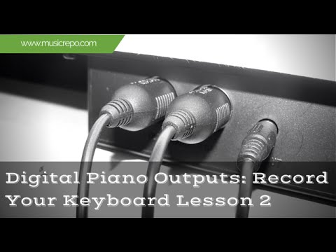 Digital Piano Outputs Connect And Record Your Keyboard Lesson 2