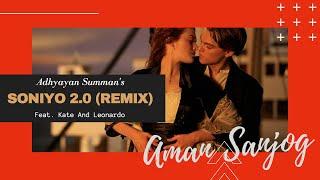 Soniyo 2.0 Ft. Titanic | Kate Winslet | Leonardo Dicaprio | Adhyayan Summan | AMAN SANJOG