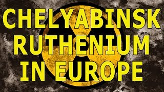 Ruthenium-106. Chelyabinsk trail in Europe. All you need to know