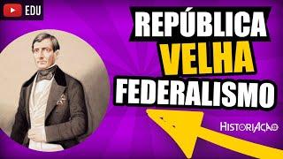 REPÚBLICA VELHA Resumo Vídeo Aula República Federativa do Brasil e Federalismo #1