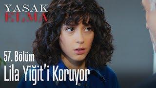 Lila Yiğit'i koruyor - Yasak Elma 57. Bölüm
