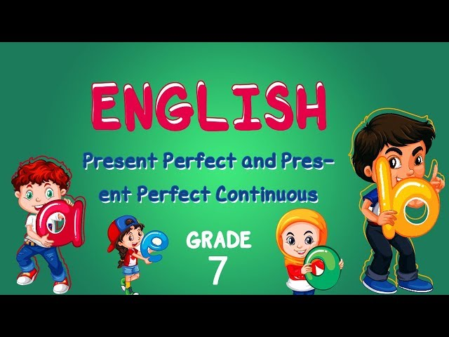 English | Grade 7 | Present Perfect and Present Perfect Continuous
