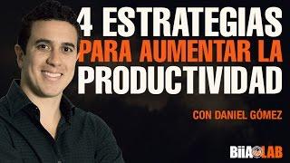 4 Estrategias para aumentar tu productividad en un 100%