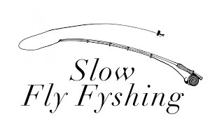 Slow Fly Fishing