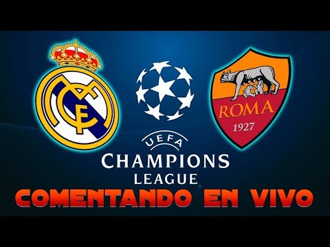 REAL MADRID vs AS ROMA | COMENTANDO EN VIVO :: UEFA CHAMPIONS LEAGUE 2018/19