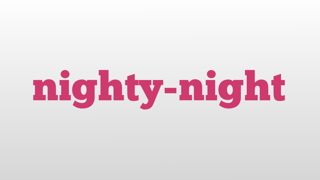 nighty-night meaning and pronunciation 16143fdcf