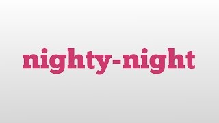 nighty-night meaning and pronunciation