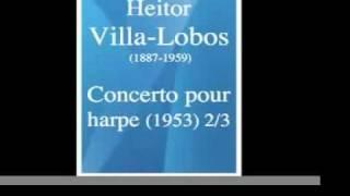 Heitor Villa-Lobos (1887-1959) : Concerto pour harpe et orchestre (1953) 2/3