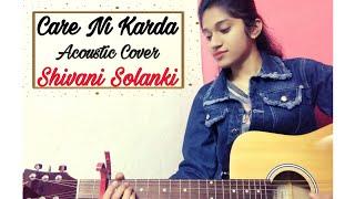 Care Ni Karda | Chhalaang | Sweetaj Brar, Yo Yo Honey Singh |Shivani Solanki | 2020 Acoustic Cover