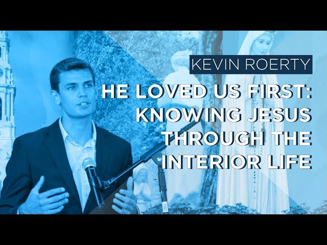 He First Loved Us: Knowing Jesus through the Interior Life by Kevin Roerty
