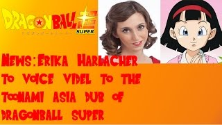 Erika Harlacher is the voice for Videl in the toonami Asia dub of Dragon ball Super