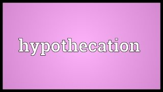 Hypothecation Meaning