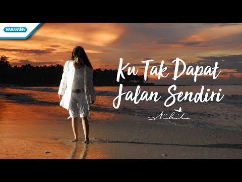 Nikita - Ku Tak Dapat Jalan Sendiri (Official Video Lyric)
