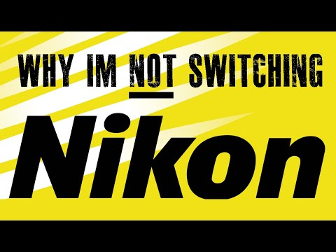 Why I'm NOT Switching From NIKON
