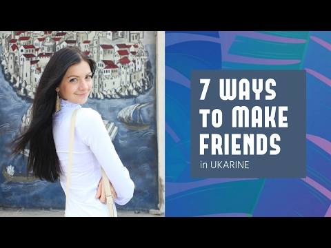 7 EASY WAYS to make new FRIENDS in Ukraine, Kiev