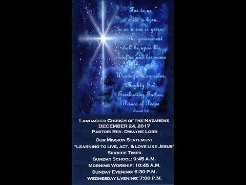 Lancaster, Kentucky Church of the Nazarene December 24, 2017 Sunday Morning Worship Service