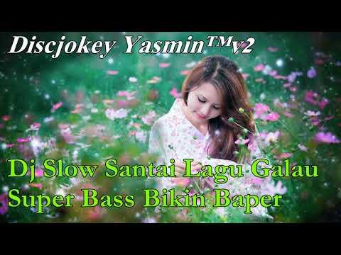 Dj Slow Santai Lagu Galau Super Bass Bikin Baper