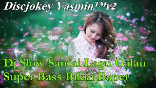 Video Dj Slow Santai Lagu Galau Super Bass Bikin Baper download MP3, 3GP, MP4, WEBM, AVI, FLV Desember 2017