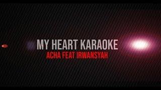 My Heart Karaoke Acha Feat Irwansyah