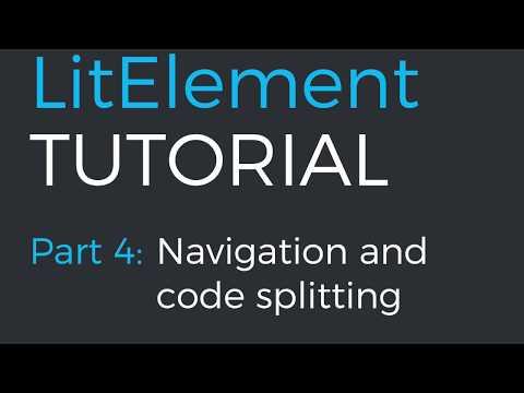 LitElement Tutorial Part 4: Navigation And Code Splitting