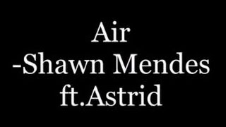 shawn mendes ftastrid  air lyrics