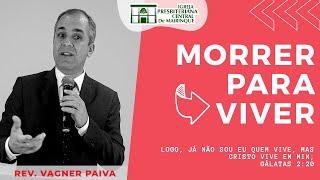 MORRER PARA VIVER   Rev. Vagner Paiva