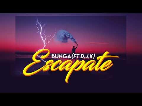 Bunga - Escapate Ft D.J.K