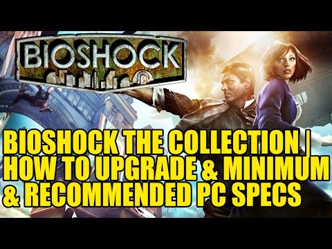 Bioshock The Collection | How To Upgrade & Minimum & Recommended PC Specs