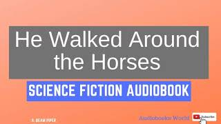 Audiobook science fiction - He Walked Around the Horses