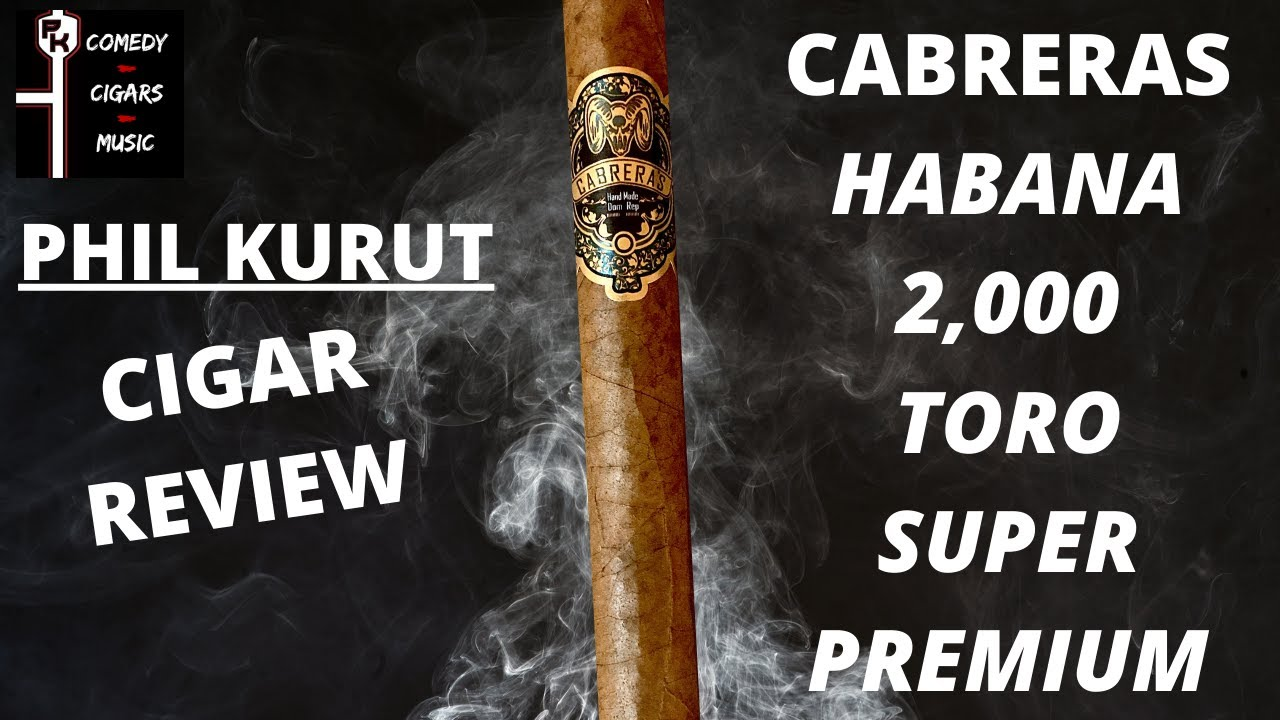 CABRERAS HABANA 2,000 TORO SUPER PREMIUM CIGAR REVIEW