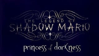 The Legend of Shadow Mario - Princess of Darkness