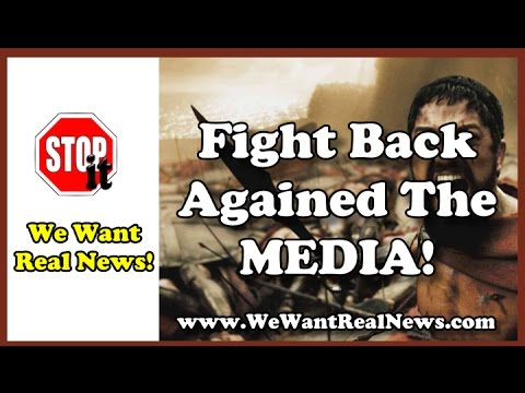 Fight Back Against The Media, Our Media Needs To Change | We Want Real News Channel