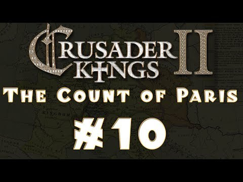 Let's Play: Crusader Kings II -- The Count of Paris -- Ep 10